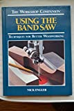 Using the Band Saw: Techniques for Better Woodworking (Workshop Companion)