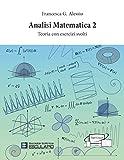 Analisi Matematica 2. Teoria con esercizi svolti