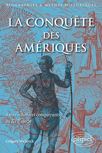 La Conquête des Amériques Améridiens et Conquérants au XVIe Siècle