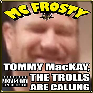 TOMMY MacKAY, The Trolls Are Calling