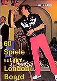 60 Spiele auf dem London Board: Eine umfangreiche Sammlung interessanter Dartspiele - Marcus Rosenstein