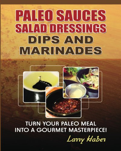 Paleo Sauces, Salad Dressings, Dips, Marinades and more for your paleo recipes. (English Edition)