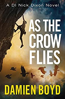As the Crow Flies (DI Nick Dixon Crime Book 1) by [Damien Boyd]