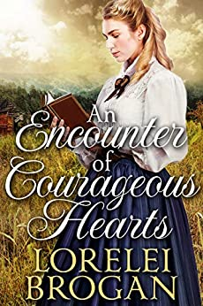 An Encounter of Courageous Hearts: A Historical Western Romance Book by [Lorelei Brogan]