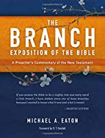 The Branch Exposition of the Bible, Volume 1: A Preacher's Commentary of the New Testament
