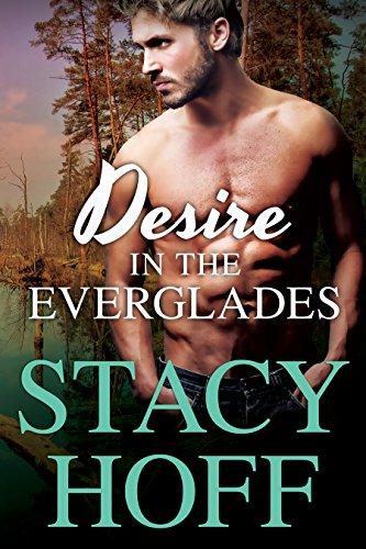 Desire in the Everglades (Desire Series Book 1) by [Stacy Hoff]