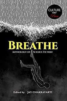 Breathe: Anthology of Science Fiction by [Jay Chakravarti (Ed.)]