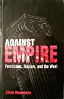 Against Empire - Feminisms, Racism, and the West