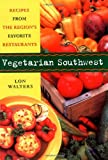 Vegetarian Southwest: Recipes from the Region's Favorite Restaurants (Cookbooks and Restaurant Guides)