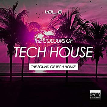 The Colours Of Tech House, Vol. 6 (The Sound Of Tech House)