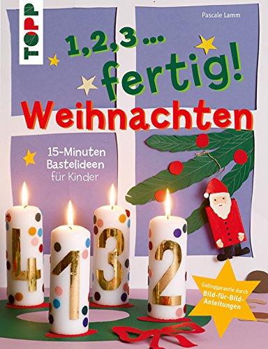 1,2,3, fertig ... Weihnachten: 15-Minuten-Bastelideen für Kinder