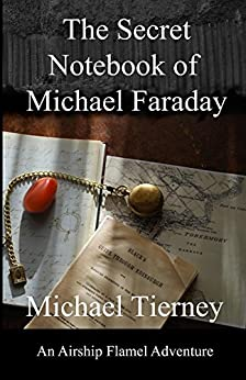 The Secret Notebook of Michael Faraday: An Airship Flamel Adventure by [Michael Tierney]