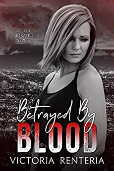 Betrayed By Blood (The Betrayed Series Book 1) by [Victoria Renteria, Edee M. Fallon]