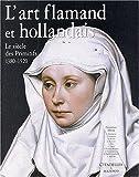 L'Art flamand et hollandais - Le Siècle des primitifs, 1380-1520