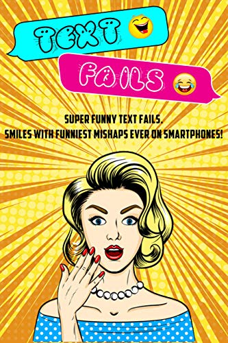 TEXT FAILS: Super Funny Text Fails. Smiles with Funniest Mishaps Ever on Smartphones! (English Edition)