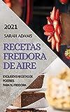 RECETAS FREIDORA DE AIRE 2021 (AIR FRYER RECIPES SPANISH EDITION): EXQUISITAS RECETAS DE POSTRES PARA SU FREIDORA
