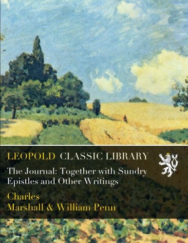 The Journal: Together with Sundry Epistles and Other Writings