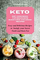 Keto Diet Cookbook for Beginners: Smoothies and Drink Recipes: Easy and Delicious Recipes to Satisfy your Sweet Tooth and Burn Fat