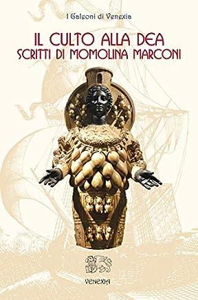 Il culto alla dea: Scritti di Momolina Marconi