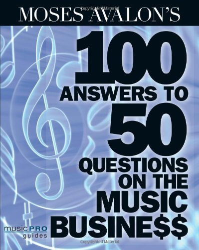 Moses Avalon's 100 Answers to 50 Questions on the Music Business: Music Pro Guides (English Edition)