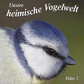 Gesänge und Rufe heimischer Vogelarten (Unsere heimische Vogelwelt 2) Titelbild
