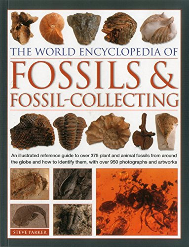 Compare Textbook Prices for The World Encyclopedia of Fossils & Fossil-Collecting:: An Illustrated Reference Guide To Over 375 Plant And Animal Fossils From Around The Globe And ... Them, With Over 950 Photographs And Artworks  ISBN 9781780193946 by Parker, Steve