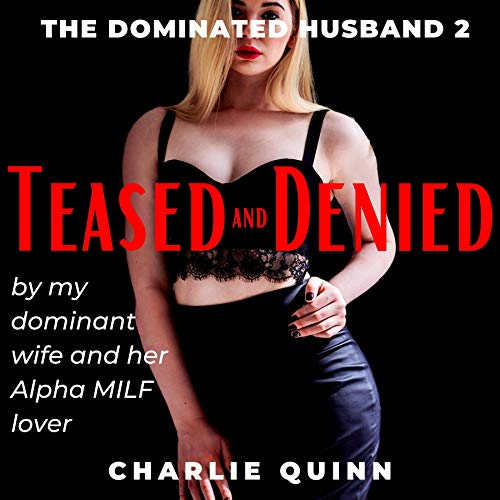 Teased and Denied by My Dominant Wife and Her Alpha MILF Lover cover art