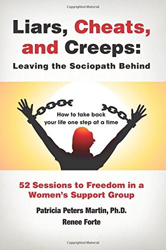 Liars, Cheats, and Creeps: Leaving the Sociopath Behind: 52 Sessions to Freedom in a Women's Support Group