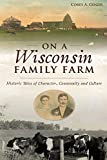 On a Wisconsin Family Farm: Historic Tales of Character, Community and Culture