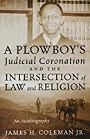 A Plowboy's Judicial Coronation and the Intersection of Law and Religion: An Autobiography
