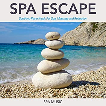 Spa Escape: Soothing Music For Spa, Massage and Relaxation