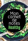 MON CARNET DE NOTES HEALTHY: 100 pages   Personnalisable   Idéal cadeau
