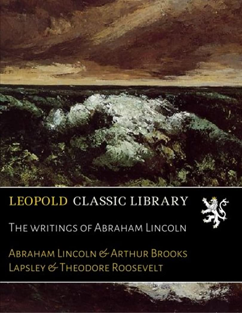 行く過敏な軽蔑The writings of Abraham Lincoln
