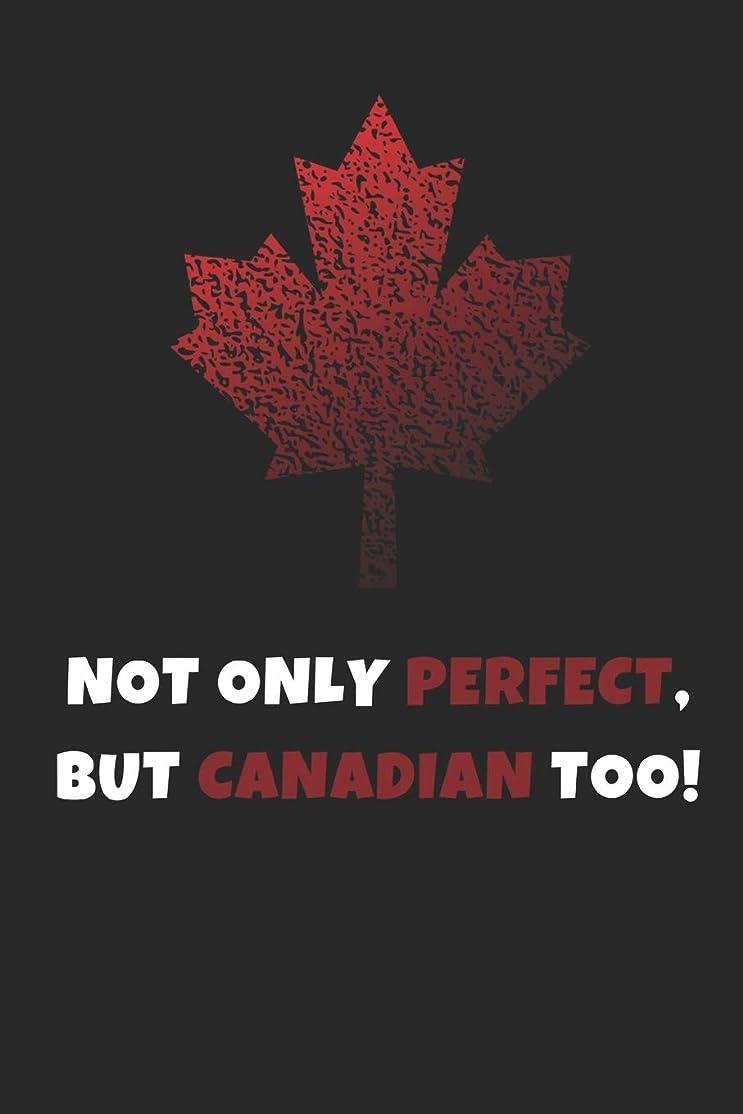 顧問魂アクセサリーNot Only Perfect But Canadian Too!: Funny Novelty Gifts - Lined Notebook Journal (6