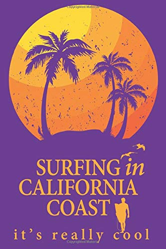 SURFING in CALIFORNIA COAST - It's really cool - 120 pages for notes: NOTEBOOK SURFING JOURNAL for girls and boys with a passion for surfing   Quick ... 120 white lined pages - Handy size 6x9 pouce