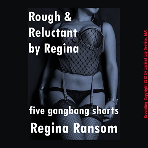 Rough and Reluctant by Regina: Five Gang Bang Shorts Titelbild