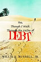 Yea, Though I Walk Through The Valley Of Debt by Willie E. Russell Jr. (29-Sep-2005) Paperback