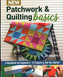 Affiliate link to New Patchwork & Quilting Basics: A Handbook for Beginners - 12 Projects to Get You Started by Jo Avery