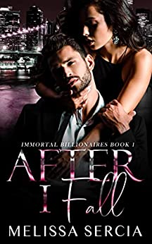 After I Fall (Immortal Billionaires Book 1) by [Melissa Sercia]