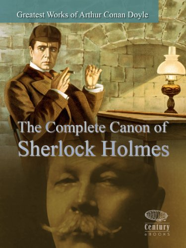 Greatest Works of Arthur Conan Doyle: The Complete Canon of Sherlock Holmes (English Edition)