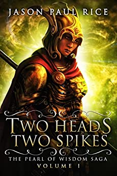 Two Heads, Two Spikes (The Pearl of Wisdom Saga Book 1) by [Jason Paul Rice]