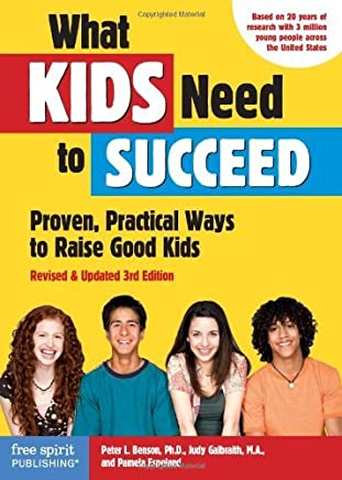 What Kids Need to Succeed: Proven, Practical Ways to Raise Good Kids (Revised & Updated 3rd Edition) by Peter L. Benson (June 11,2012)
