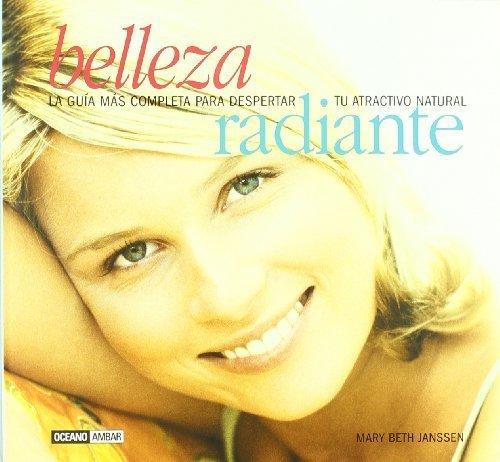 Belleza Radiante: La guia de salud y Cosmetica natural para el bienestar de todo el cuerpo (Spanish Edition) by Janssen, Mary Beth (2003) Paperback