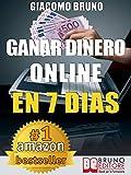 Ganar Dinero Online en 7 Dìas: Cómo ganar dinero en Internet y crear alquileres automáticos con la Web