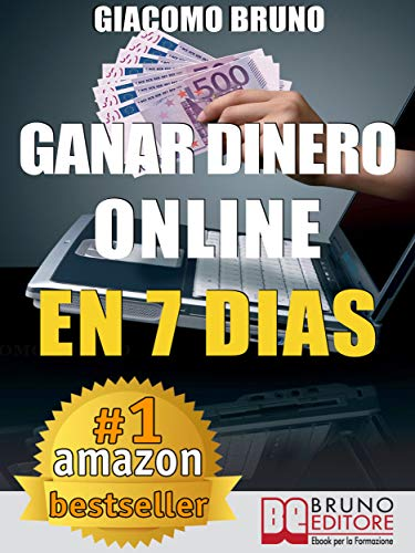 Ganar Dinero Online en 7 Dìas: Cómo ganar dinero en Internet y crear