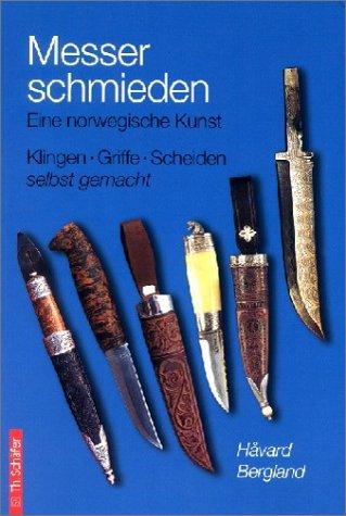 Messer schmieden: Eine norwegische Kunst. Klinge, Griffe und Scheiden selbst gemacht