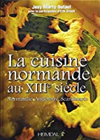 La Cuisine Normande: La Cuisine Medieval En Europe Du Nord a La Fin Du Xiiie Saiecle, Normandie, Angleterre, Scandinavie