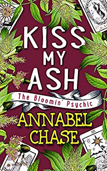 Kiss My Ash (The Bloomin' Psychic Book 4) (English Edition) par [Annabel Chase]