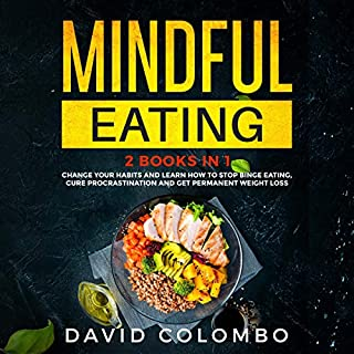 Mindful Eating: Change Your Habits and Learn How to Stop Binge Eating, Cure Procrastination and Get Permanent Weight Loss audiobook cover art