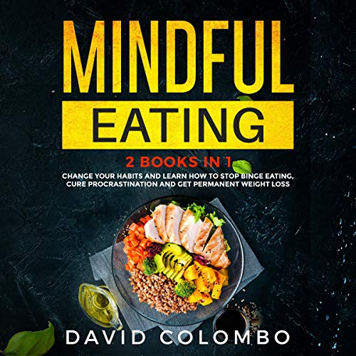 『Mindful Eating: Change Your Habits and Learn How to Stop Binge Eating, Cure Procrastination and Get Permanent Weight Loss』のカバーアート